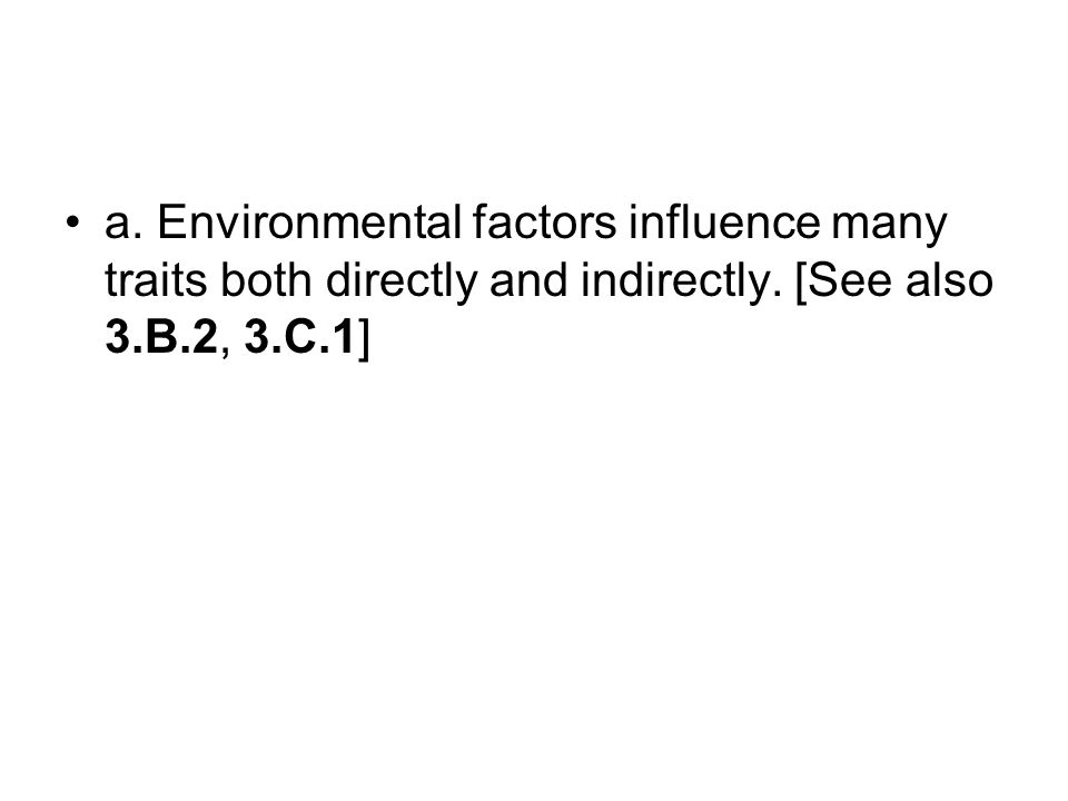 a. Environmental factors influence many traits both directly and indirectly. [See also 3.B.2, 3.C.1]